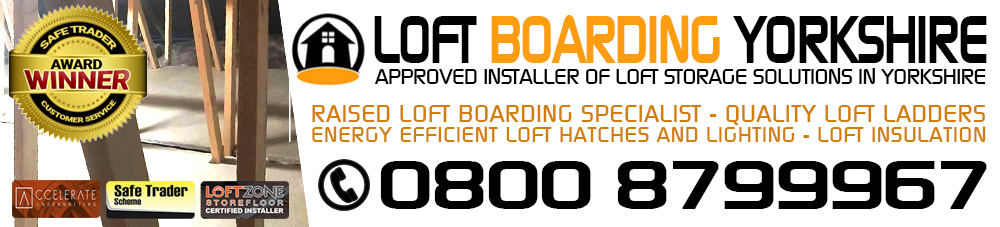 Yorkshire Loft Boarding Service - Use Your Loft Space -  Loft Storage Solutions Bradford Halifax Huddersfield Leeds Wakefield Keighley Shipley Sheffield Doncaster Scarborough Hull Whitby York  and all towns & villages in the yorkshire area